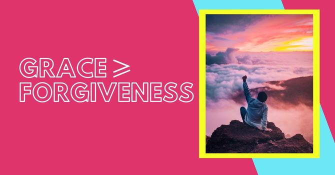 Grace≥ Forgiveness