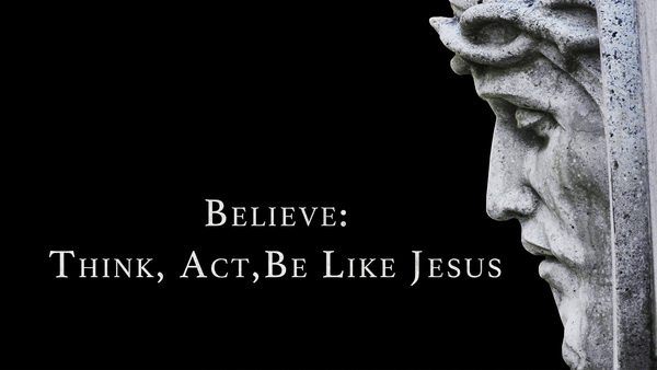 Believe:  Be Like Jesus