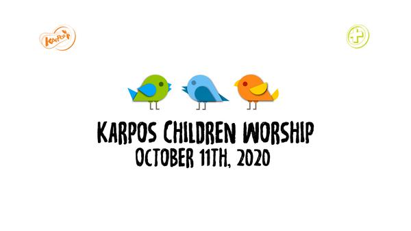 October 11th, 2020 Karpos Children Worship