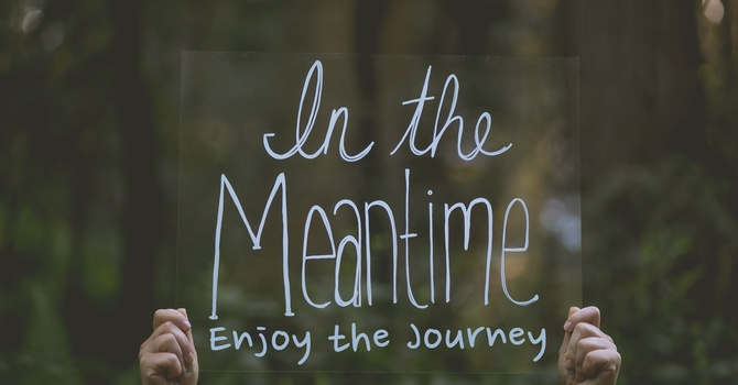 In the Meantime... Enjoy The Journey image