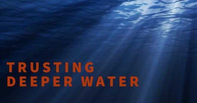 "Sermon: ""Trusting Deeper Water - Take 2"" image"