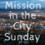 Mission in the City  Sunday