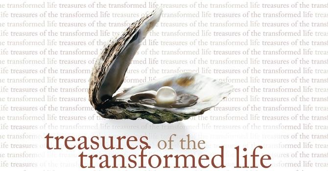 Treasures of the Transformed Life - Week 2