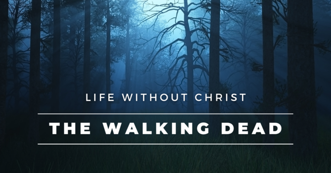 Life Without Christ: The Walking Dead