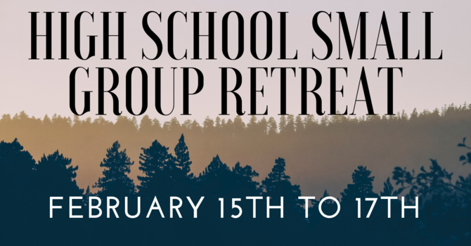 High School Small Group Retreat
