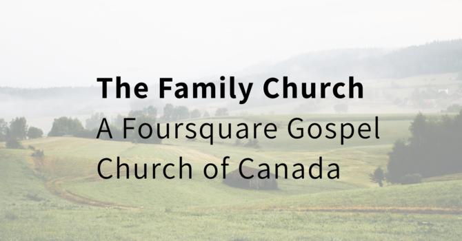 The Family Church, A Foursquare Gospel Church of Canada