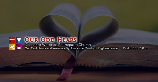 Our God Hears - Kitchener-Waterloo Foursquare Gospel Church