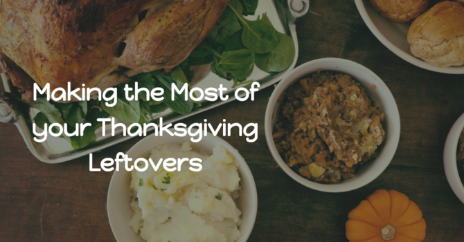 Making the Most of Your Thanksgiving Leftovers