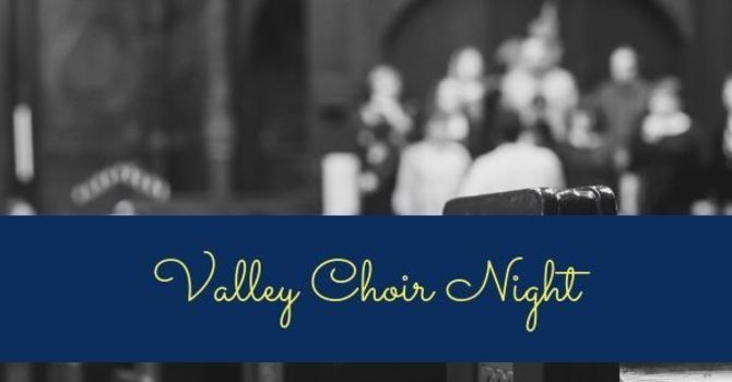 Valley Choir Night #1