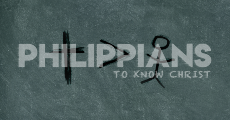 """Philippians """"To Know Christ"""" Series.  Phil 4:6-7"""