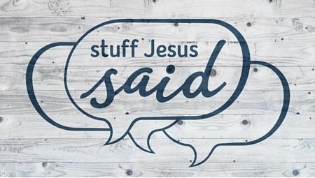 Stuff Jesus Said