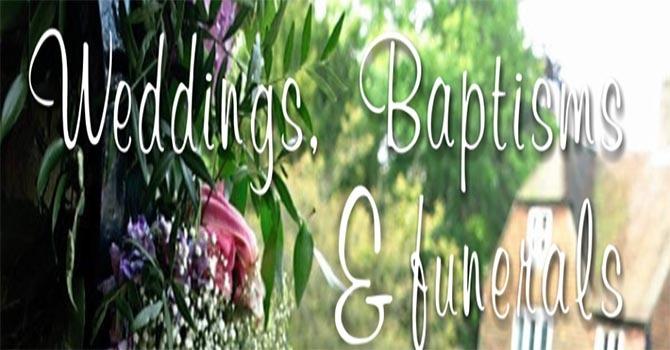 Weddings - Baptisms - Funerals