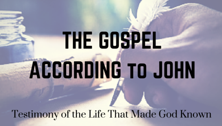 John: Testimony of the Life that Made God Known