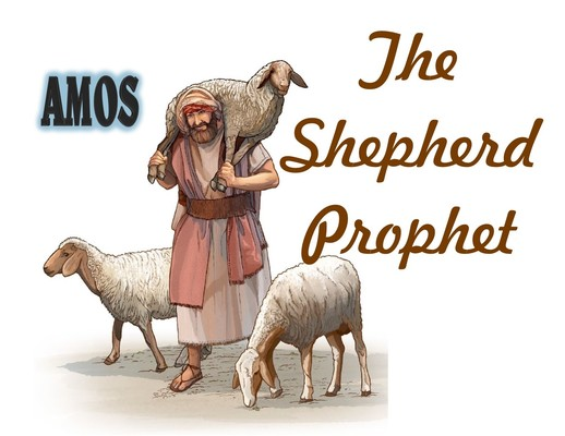 AMOS, The Shepherd Prophet