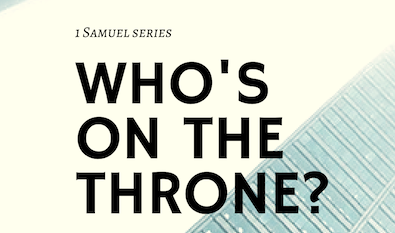 WHO'S ON THE THRONE? - 1 Samuel Series