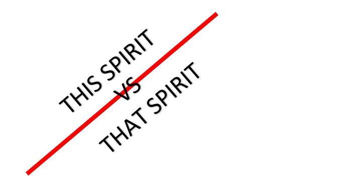 THIS SPIRIT VS THAT SPIRIT