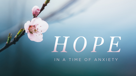 Hope in a Time of Anxiety