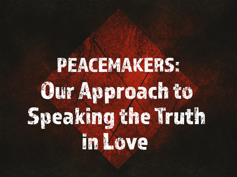 Our Approach to Speaking the Truth in Love