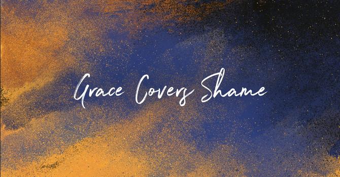 Grace Covers Shame