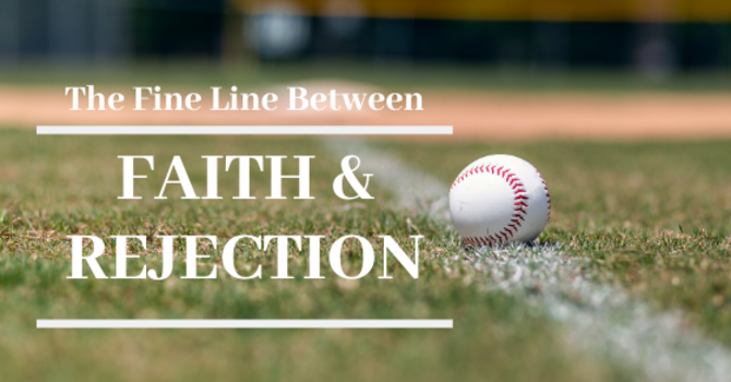 The Fine Line Between Faith and Rejection