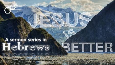 Hebrews - Jesus is Better!
