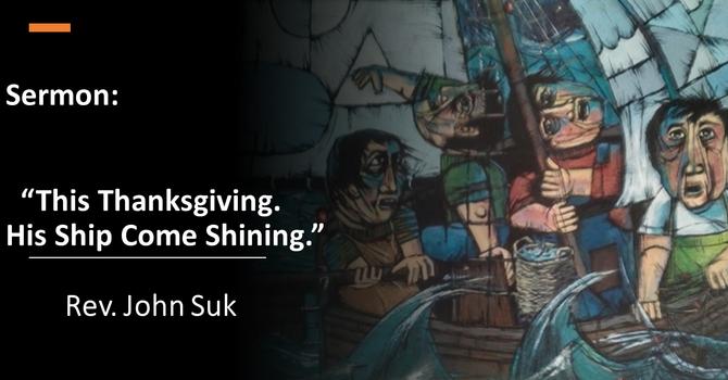 This Thanksgiving. His Ship Come Shining.