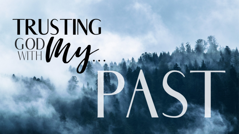Trusting God with my Past