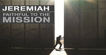 Jeremiah: Faithful to the Mission