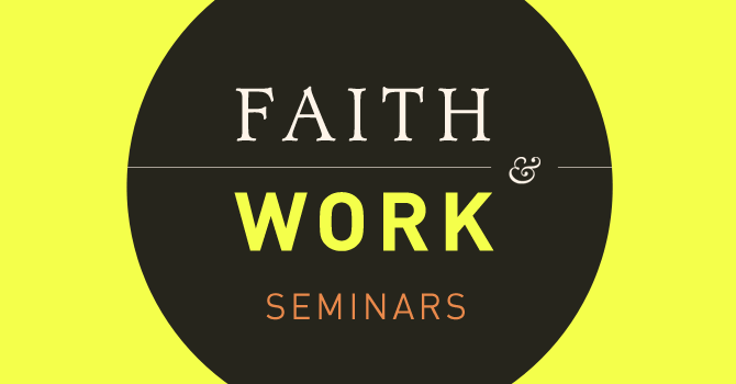 Faith and Work Seminars