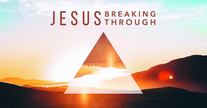 Jesus Breaking Through | Sermon Series Reflection