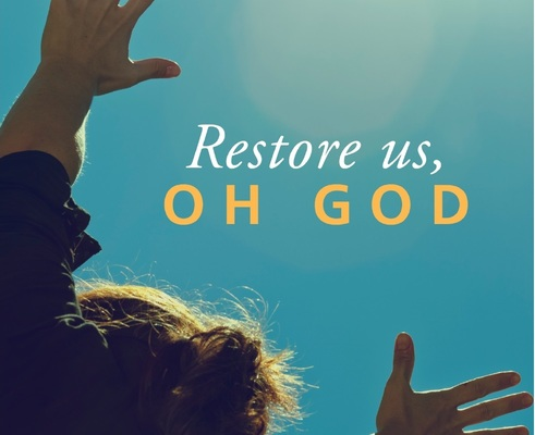 Lent 2017: Restore us, O God!