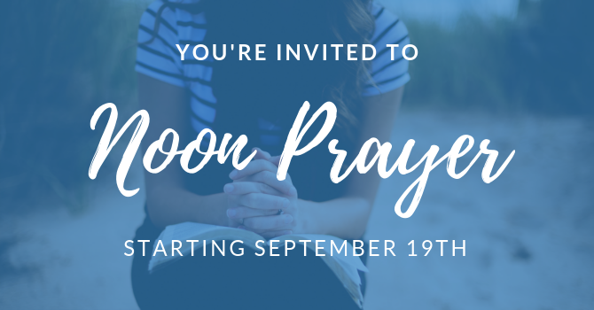 Noon Prayer Starting on Wednesday September 19th image