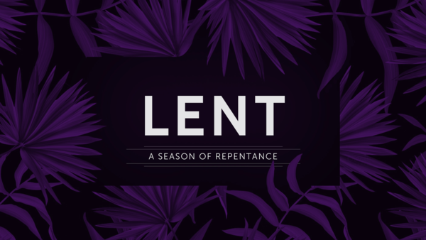 Lent:  A Season of Repentance