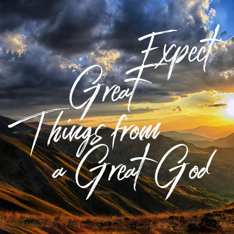 Expect Great Things from a Great God