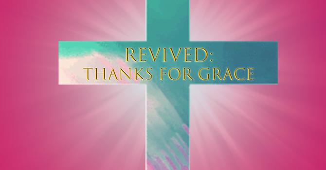 REVIVED: Thanks for Grace