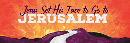 Jesus Set His Face to Go to Jerusalem