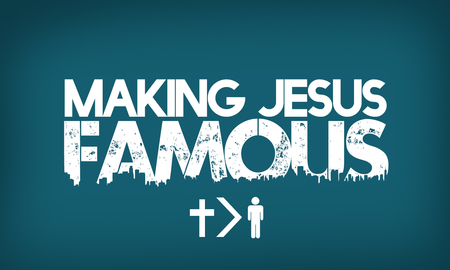 Making Jesus Famous