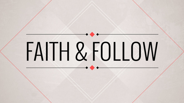Faith & Follow