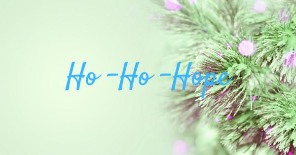 Ho - Ho - Hope