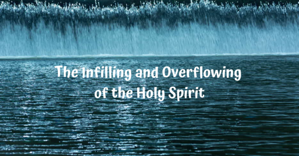 The Infilling and Overflowing Of The Holy Spirit
