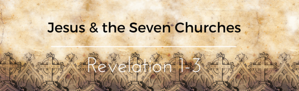 Jesus and the Seven Churches: Revelation 1-3