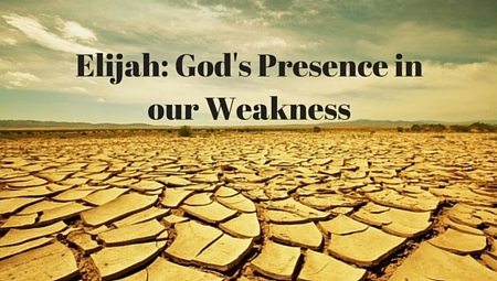 Elijah: God's Presence in our Weakness