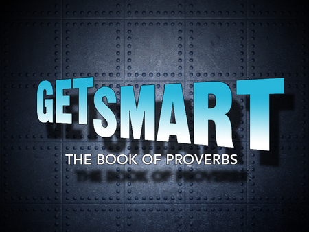 GET SMART - The Book of Proverbs