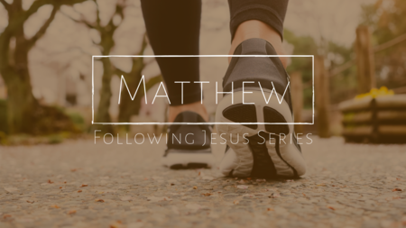 Matthew: Following Jesus