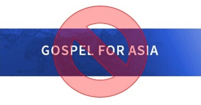 Don't Give to Gospel For Asia (GFA) - updated 2019