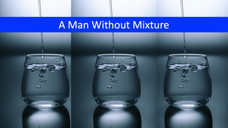 A Man without Mixture