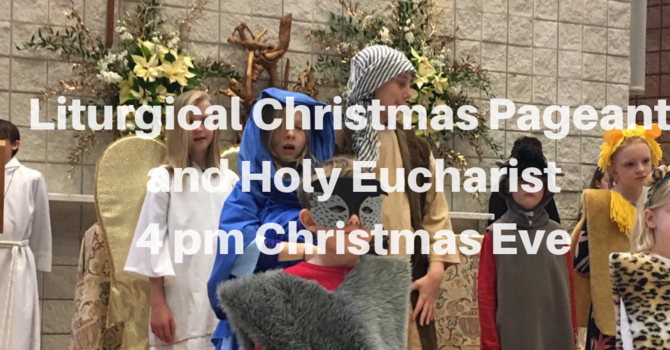 Holy Eucharist and Liturgical Christmas Pageant