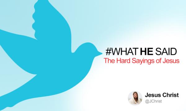 #WhatHeSaid : The Hard Sayings Of Jesus