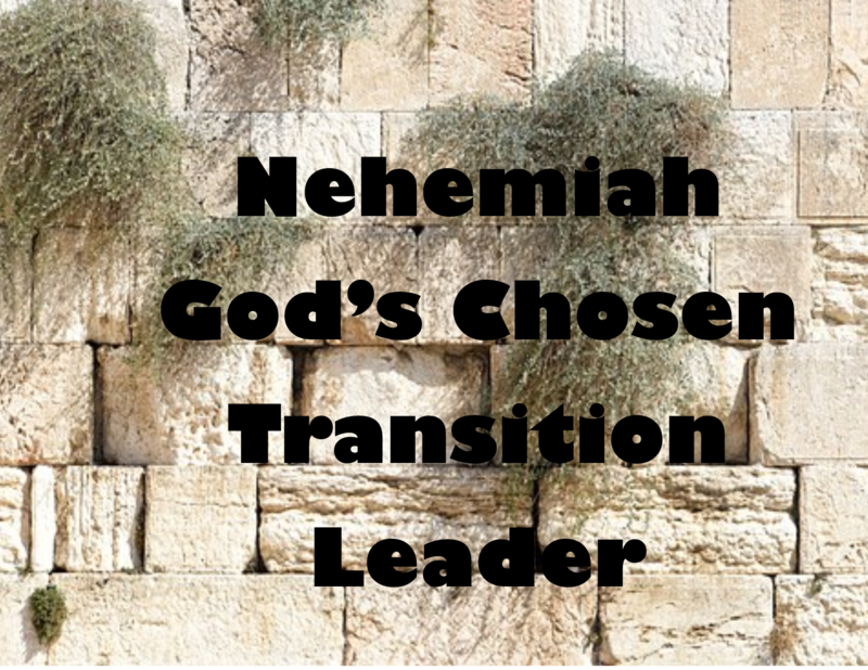 Nehemiah - God's Chosen Transition Leader