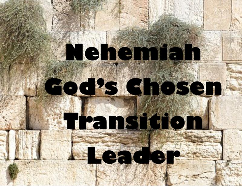 Nehemiah - God's Chosen Transition Leader